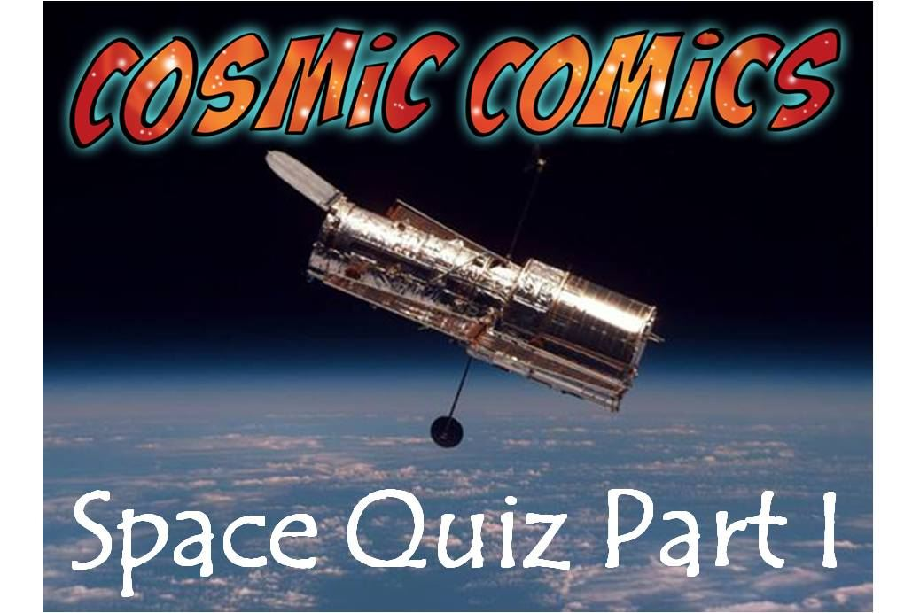 The Cosmic Comics Space Quiz - Part I