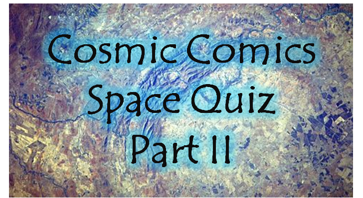The Cosmic Comics Space Quiz - Part II